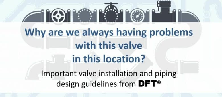 Valve Installation and Piping Design Guidelines
