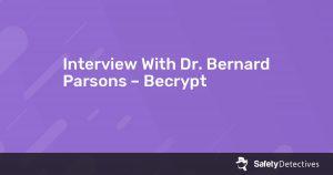 Interview With Dr. Bernard Parsons – Becrypt
