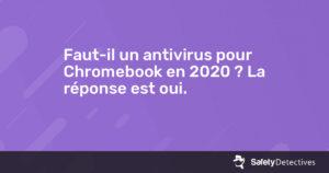 Faut-il un antivirus pour Chromebook en {{current_year}} ? La réponse est oui.