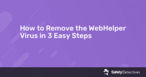 How to Remove the WebHelper Virus in 3 Easy Steps