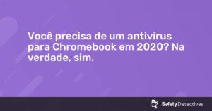 Você precisa de um antivírus para Chromebook em {{current_year}}? Na verdade, sim.