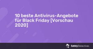 10 beste Antivirus-Angebote für Black Friday [Vorschau {{current_year}}]
