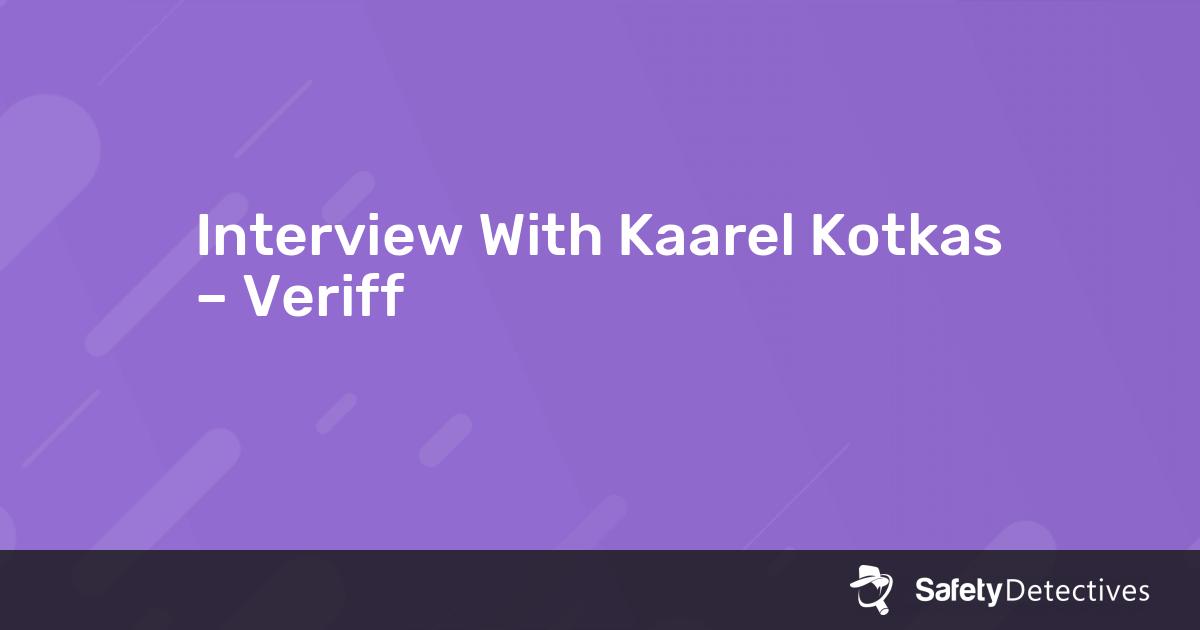 Interview With Kaarel Kotkas – Veriff