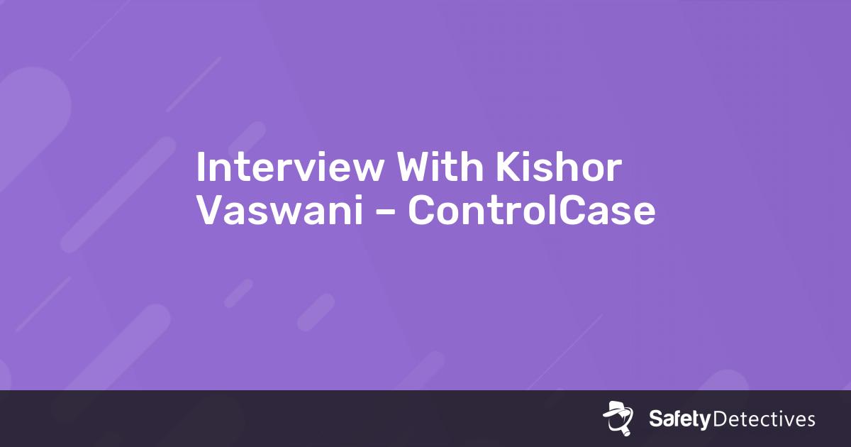 Interview With Kishor Vaswani – ControlCase