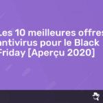 Read more about the article Les 10 meilleures offres antivirus pour le Black Friday [Aperçu {{current_year}}]