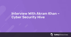 Interview With Akram Khan – Cyber Security Hive